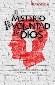 Libro EL MISTERIO DE LA VOLUNTAD DE DIOS: HASTA QUE APUNTE EL DÍA, Y HUYAN LAS SOMBRAS. (CANTARES 2:17, 4:6)