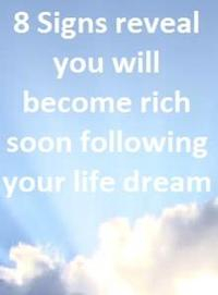 Libro 8 SIGNS REVEAL YOU WILL BECOME RICH SOON FOLLOWING YOUR LIFE DREAM