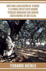 Libro GUÍA PARA LOCALIZACIÓN DE TESOROS Y LO NUNCA ANTES VISTO USANDO TÉCNICAS AVANZADAS CON EQUIPOS LOCALIZADORES DE DOS CAJAS