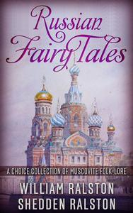 Libro RUSSIAN FAIRY TALES - A CHOICE COLLECTION OF MUSCOVITE FOLK-LORE