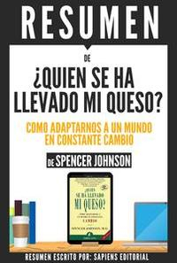 Libro QUIEN SE HA LLEVADO MI QUESO?: COMO ADAPTARNOS A UN MUNDO EN CONSTANTE CAMBIO (WHO MOVED MY CHEESE) - RESUMEN DEL LIBRO DE SPENCER JOHNSON