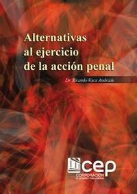 Libro ALTERNATIVAS AL EJERCICIO DE LA ACCIÓN PENAL (RICARDO VACA ANDRADE)