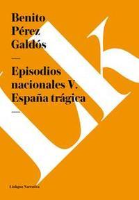 Libro EPISODIOS NACIONALES V. ESPAÑA TRÁGICA