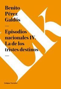 Libro EPISODIOS NACIONALES IV. LA DE LOS TRISTES DESTINOS