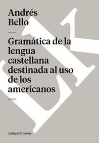 Libro GRAMÁTICA DE LA LENGUA CASTELLANA DESTINADA AL USO DE LOS AMERICANOS