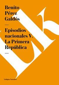 Libro EPISODIOS NACIONALES V. LA PRIMERA REPÚBLICA