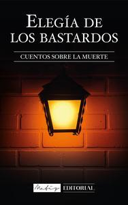 Libro ELEGÍA DE LOS BASTARDOS: CUENTOS SOBRE LA MUERTE.