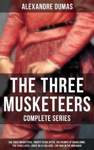 Libro THE THREE MUSKETEERS - COMPLETE SERIES: THE THREE MUSKETEERS, TWENTY YEARS AFTER, THE VICOMTE OF BRAGELONNE, TEN YEARS LATER, LOUISE DA LA VALLIERE & THE MAN IN THE IRON MASK