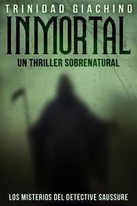 Libro INMORTAL: UN THRILLER SOBRENATURAL - LOS MISTERIOS DEL DETECTIVE SAUSSURE I