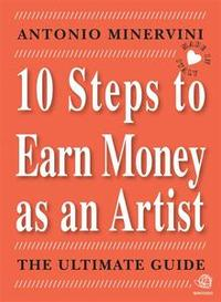 Libro 10 STEPS TO EARN MONEY AS AN ARTIST - THE ULTIMATE GUIDE -