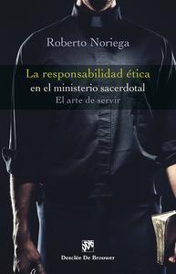 Libro LA RESPONSABILIDAD ÉTICA EN EL MINISTERIO SACERDOTAL. EL ARTE DE SERVIR