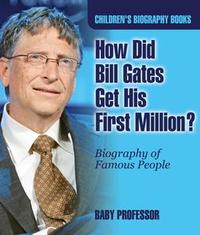 Libro HOW DID BILL GATES GET HIS FIRST MILLION? BIOGRAPHY OF FAMOUS PEOPLE | CHILDREN'S BIOGRAPHY BOOKS