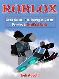 Libro ROBLOX GAME ONLINE, TIPS, STRATEGIES, CHEATS DOWNLOAD, UNOFFICIAL GUIDE
