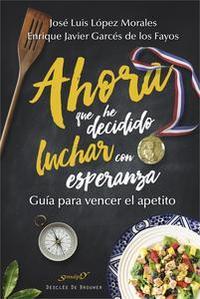 Libro AHORA QUE HE DECIDIDO LUCHAR CON ESPERANZA. GUÍA PARA VENCER EL APETITO