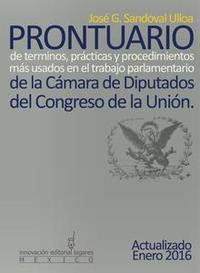 Libro PRONTUARIO DE TÉRMINOS, PRÁCTICAS Y PROCEDIMIENTOS MÁS USADOS EN EL TRABAJO PARLAMENTARIO DE LA CÁMARA DE DIPUTADOS DEL CONGRESO DE LA UNIÓN