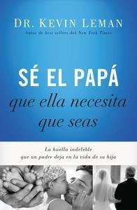 Libro SÉ EL PAPÁ QUE ELLA NECESITA QUE SEAS