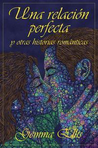 Libro UNA RELACIÓN PERFECTA Y OTRAS HISTORIAS ROMÁNTICAS