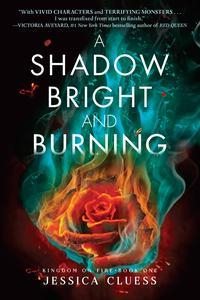 Libro A SHADOW BRIGHT AND BURNING (KINGDOM ON FIRE, BOOK ONE)