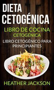 Libro DIETA CETOGÉNICA: LIBRO DE COCINA CETOGÉNICA - LIBRO CETOGÉNICO PARA PRINCIPIANTES