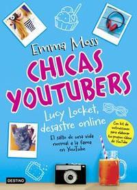 Libro CHICAS YOUTUBERS. LUCY LOCKET, DESASTRE ONLINE