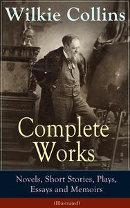 Libro COMPLETE WORKS OF WILKIE COLLINS: NOVELS, SHORT STORIES, PLAYS, ESSAYS AND MEMOIRS (ILLUSTRATED)