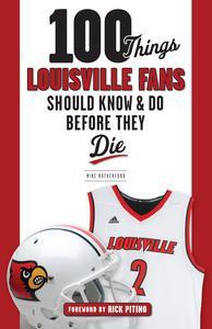 Libro 100 THINGS LOUISVILLE FANS SHOULD KNOW & DO BEFORE THEY DIE
