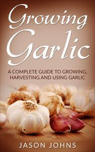 Libro GROWING GARLIC - A COMPLETE GUIDE TO GROWING, HARVESTING AND USING GARLIC