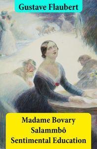 Libro MADAME BOVARY + SALAMMBÔ + SENTIMENTAL EDUCATION (3 UNABRIDGED CLASSICS)