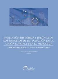 Libro EVOLUCIÓN HISTÓRICA Y JURÍDICA DE LOS PROCESOS DE INTEGRACIÓN DE LA UNIÓN EUROPEA Y EL MERCOSUR