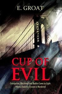 Libro CUP OF EVIL: CORRUPTION, BLACKMAIL AND BODIES COME TO LIGHT WHEN A SADISTIC TYCOON IS MURDERED