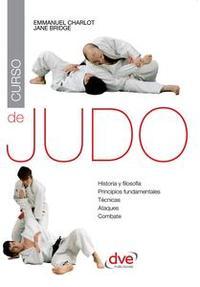 Libro CURSO DE JUDO. HISTORIA Y FILOSOFIA, PRINCIPIOS FUNDAMENTALES, TECNICAS, ATAQUES, COMBATE