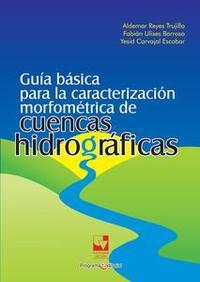 Libro GUÍA BÁSICA PARA LA CARACTERIZACIÓN MORFOMÉTRICA DE CUENCAS HIDROGRÁFICAS