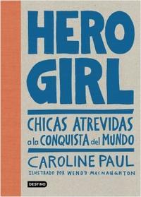 Libro HERO GIRL - CHICAS ATREVIDAS A LA CONQUISTA DEL MUNDO