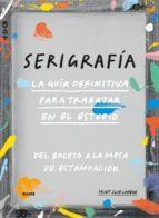 Libro SERIGRAFÍA. LA GUÍA DEFINITIVA PARA TRABAJAR EN EL ESTUDIO