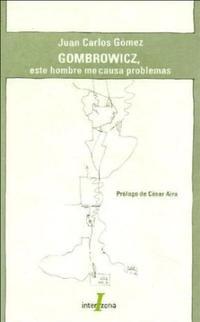Libro GOMBROWICZ  ESTE HOMBRE ME CAUSA PROBLEMAS