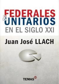 Libro FEDERALES Y UNITARIOS EN EL SIGLO XXI