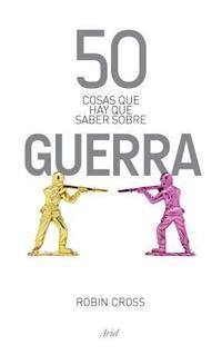Libro 50 COSAS QUE HAY SABER ACERCA DE LA GUERRA