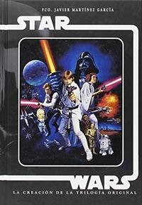 Libro STAR WARS 1  LA CREACION DE LA TRILOGIA ORIGINAL