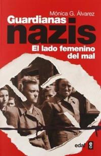 Libro GUARDIANAS NAZIS  EL LADO FEMENINO DEL MAL