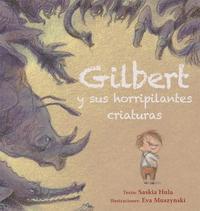Libro GILBERT Y SUS HORRIPILANTES CRIATURAS