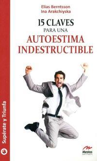Libro 15 CLAVES PARA UNA AUTOESTIMA INDESTRUCTIBLE