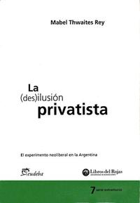 Libro LA DESILUSION PRIVATISTA
