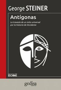 Libro ANTIGONAS  LA TRAVESIA DE UN MITO UNIVERSAL POR LA HISTORIA DE OCCIDENTE