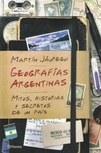 Libro 1. GEOGRAFIAS ARGENTINAS  MITOS  HISTORIAS Y SECRETOS DE UN PAIS