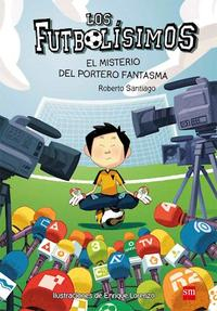 Libro LOS FUTBOLISIMOS  EL MISTERIO DEL ARQUERO FANTASMA