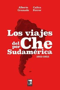 Libro LOS VIAJES DEL CHE POR SUDAMERICA (1952-1953)