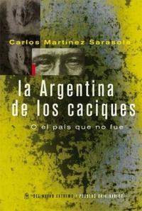 Libro LA ARGENTINA DE LOS CACIQUES