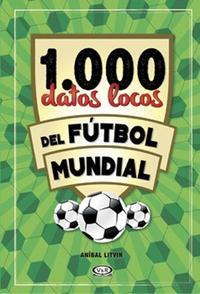 Libro 1000 DATOS LOCOS DEL FUTBOL MUNDIAL