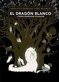 Libro EL DRAGON BLANCO Y OTROS PERSONAJES OLVIDADOS