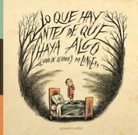 Libro LO QUE HAY ANTES DE QUE HAYA ALGO